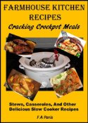 FREE Farmhouse Kitchen Recipes: Cracking Crock-Pot Meals: (Stews, casseroles and other Delicious Slow Cooker Recipes)